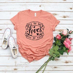 All of me loves all of you tee shirt